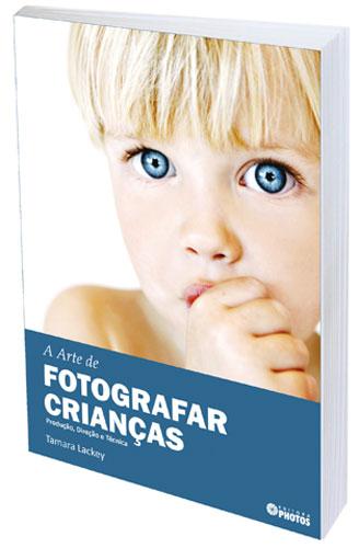 A Arte de Fotografar Crianças Review do livro A Arte de Fotografar Crianças, Tamara Lackey