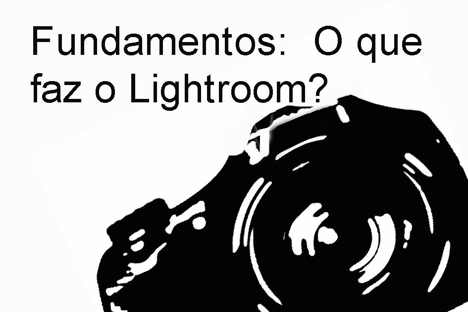 Fundamentos: O que faz o Lightroom?