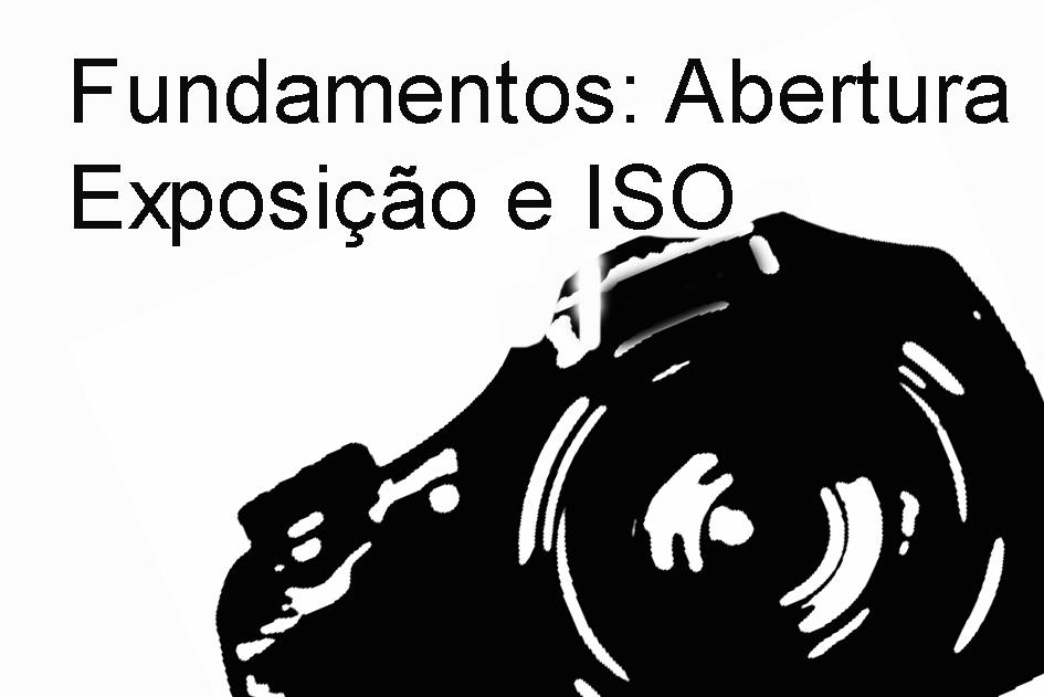 Vídeo-aula: Abertura, tempo de exposição e ISO | Fotografia-DG
