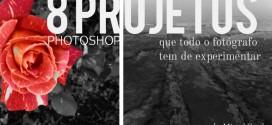 8 projetos em Photoshop que todos devem experimentar