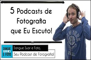 5 podcasts de fotografia que todo fotografo deveria escutar