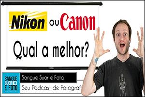 Nikon ou Canon – Qual a melhor câmera?